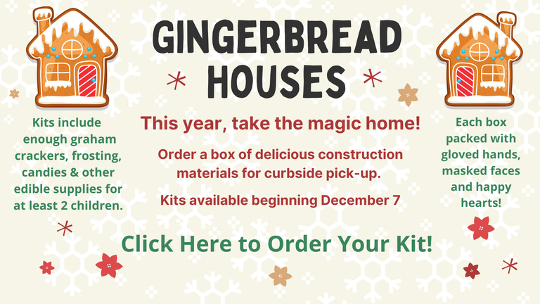 Click here to request a take-home gingerbread house kit